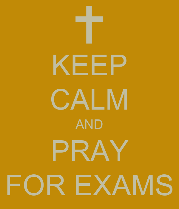 KEEP CALM AND PRAY FOR EXAMS