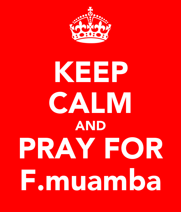 KEEP CALM AND PRAY FOR F.muamba