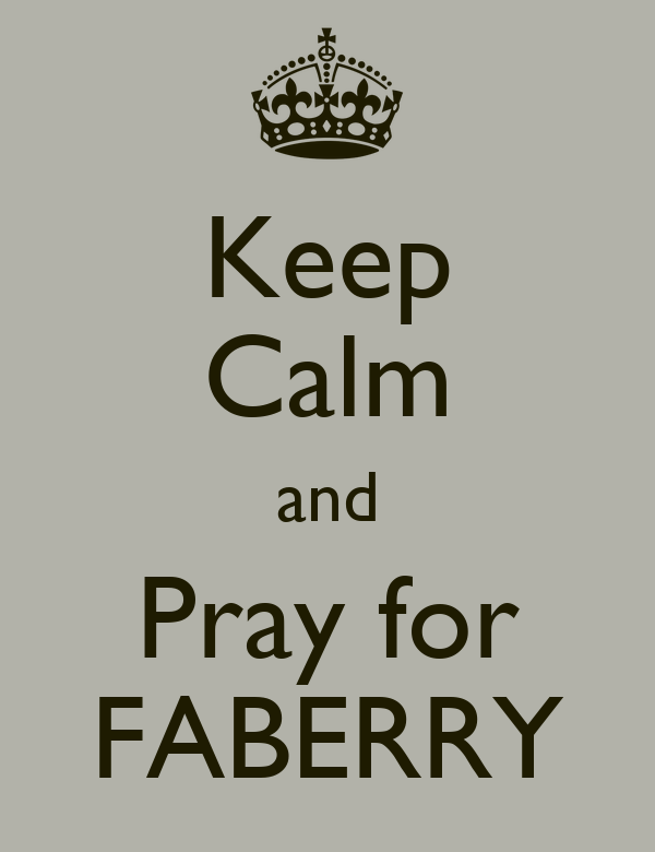 Keep Calm and Pray for FABERRY