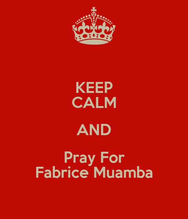 KEEP CALM AND Pray For Fabrice Muamba
