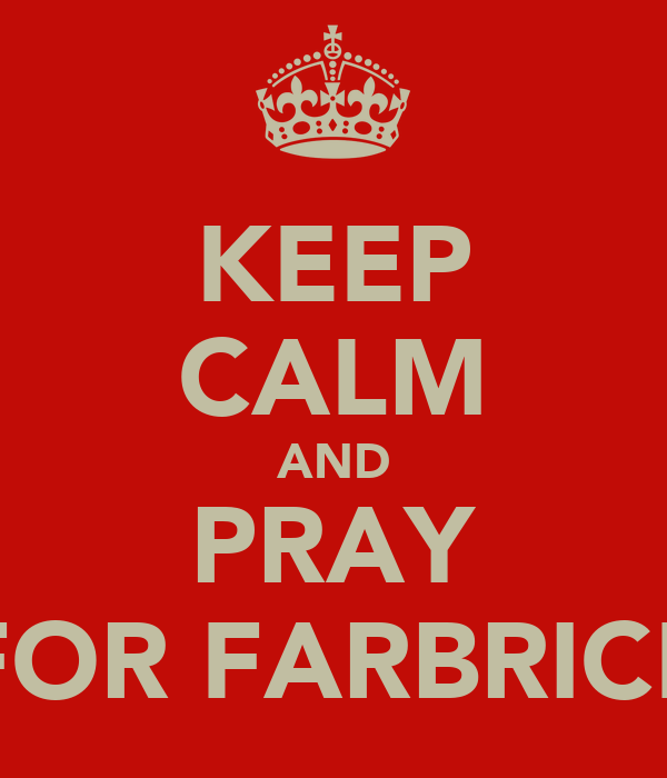 KEEP CALM AND PRAY FOR FARBRICE