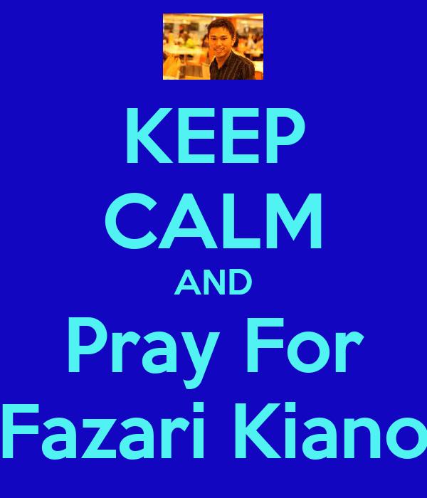 KEEP CALM AND Pray For Fazari Kiano