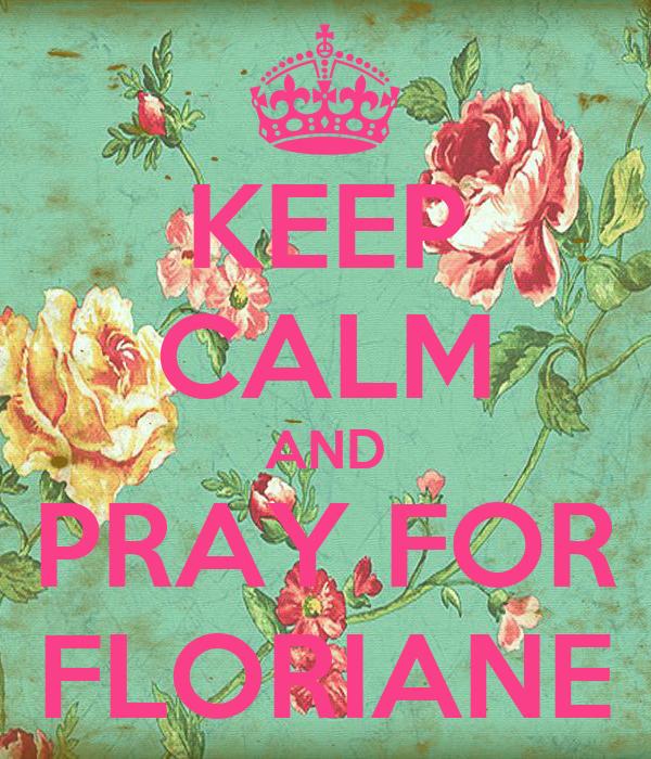 KEEP CALM AND PRAY FOR FLORIANE