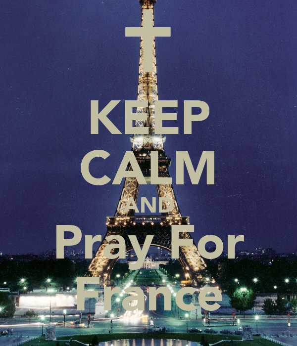 KEEP CALM AND Pray For France