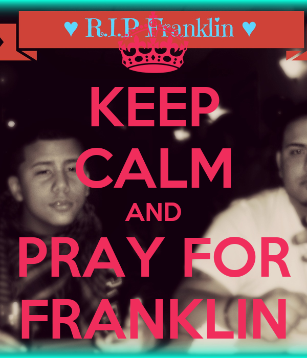 KEEP CALM AND PRAY FOR FRANKLIN