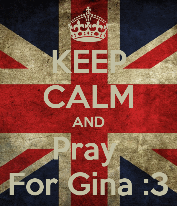 KEEP CALM AND Pray  For Gina :3