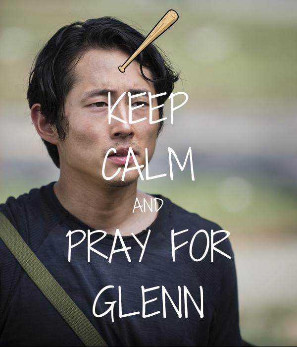 KEEP CALM AND PRAY FOR GLENN