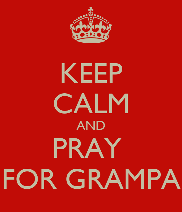 KEEP CALM AND PRAY  FOR GRAMPA