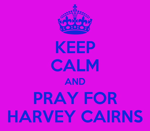 KEEP CALM AND PRAY FOR HARVEY CAIRNS