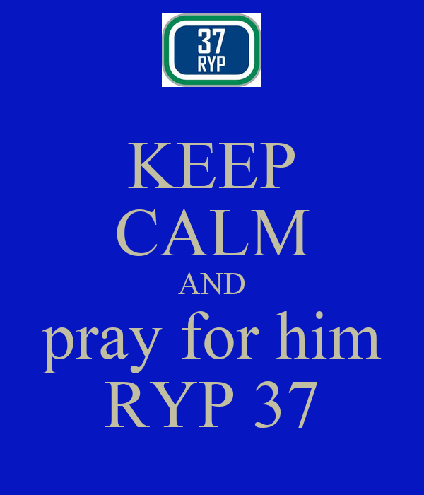 KEEP CALM AND pray for him RYP 37