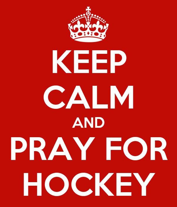 KEEP CALM AND PRAY FOR HOCKEY