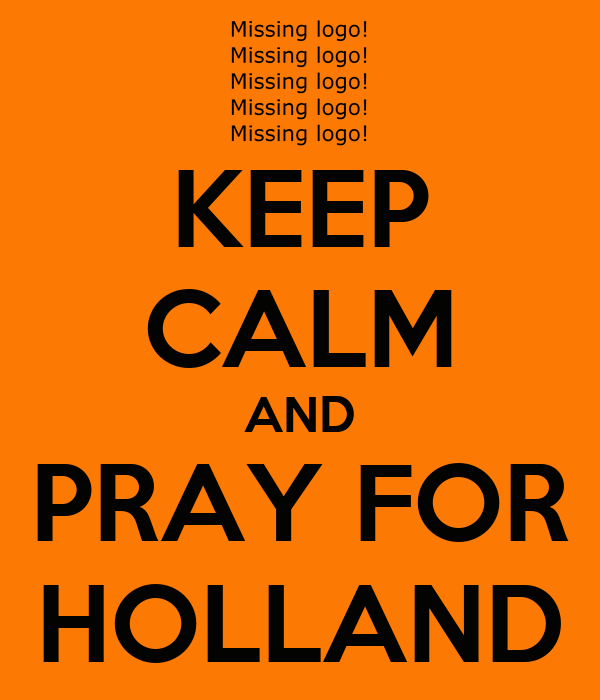 KEEP CALM AND PRAY FOR HOLLAND