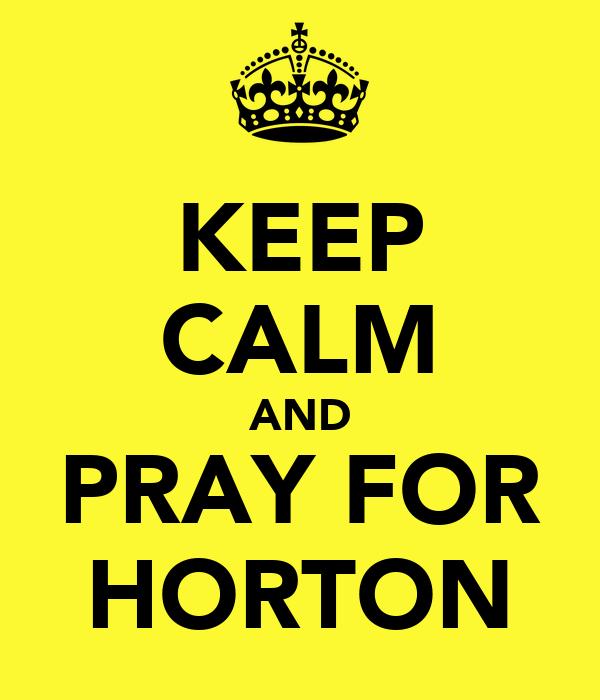 KEEP CALM AND PRAY FOR HORTON