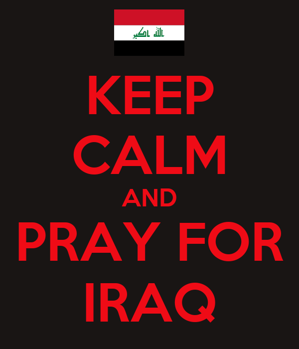 KEEP CALM AND PRAY FOR IRAQ