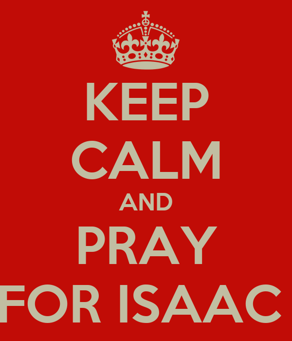 KEEP CALM AND PRAY FOR ISAAC