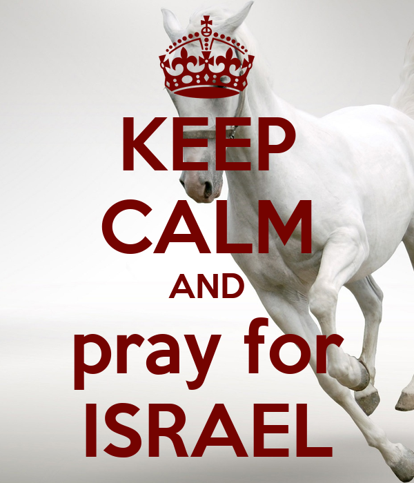 KEEP CALM AND pray for ISRAEL