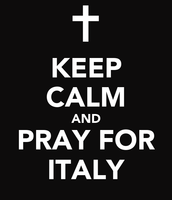 KEEP CALM AND PRAY FOR ITALY