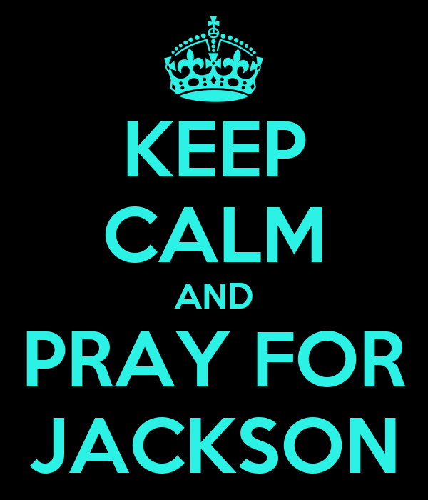 KEEP CALM AND PRAY FOR JACKSON