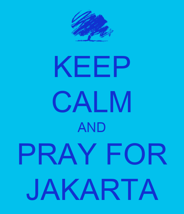 KEEP CALM AND PRAY FOR JAKARTA