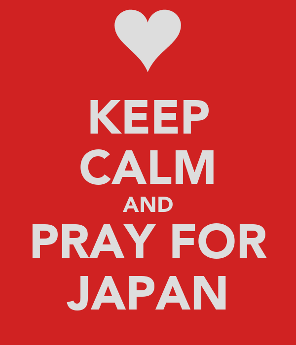 KEEP CALM AND PRAY FOR JAPAN