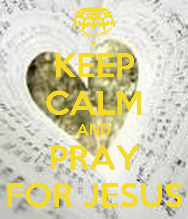 KEEP CALM AND PRAY FOR JESUS