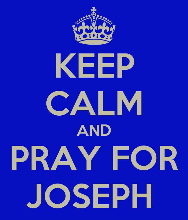 KEEP CALM AND PRAY FOR JOSEPH