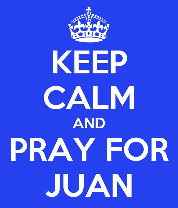KEEP CALM AND PRAY FOR JUAN