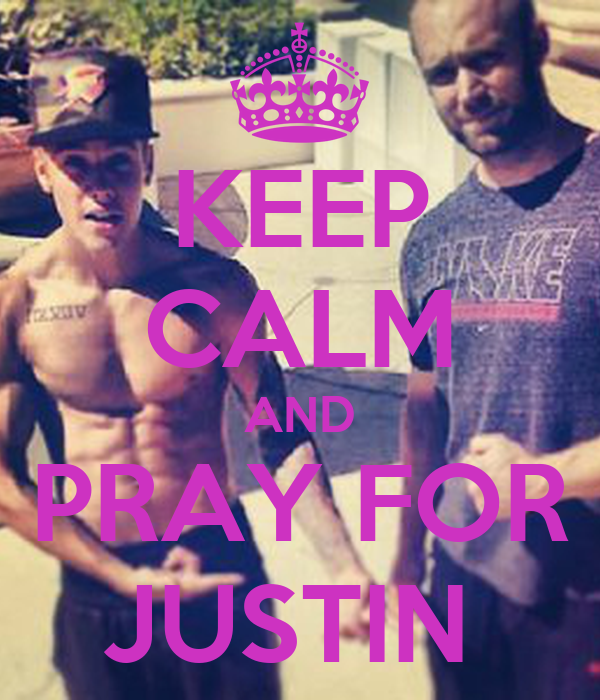 KEEP CALM AND PRAY FOR JUSTIN