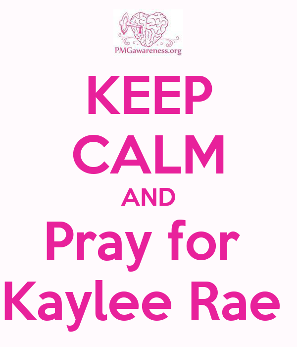 KEEP CALM AND Pray for  Kaylee Rae