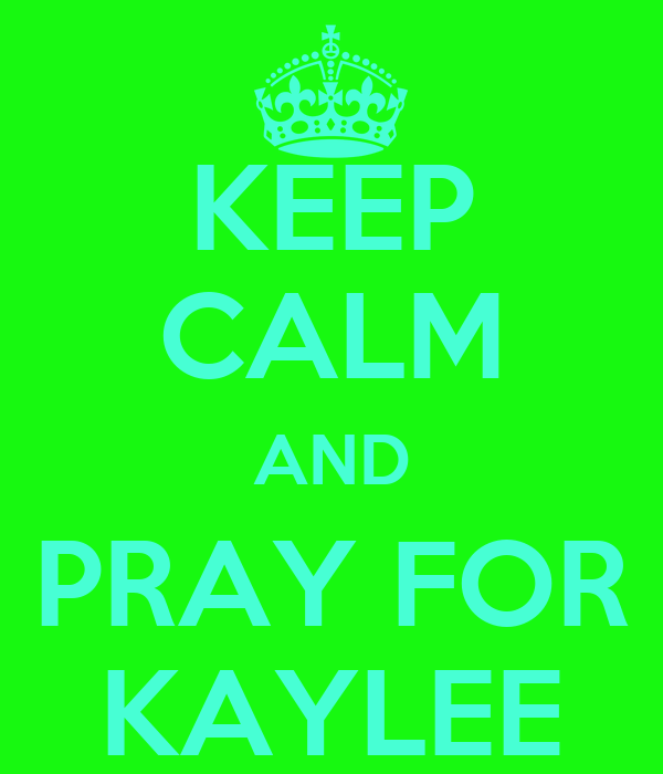 KEEP CALM AND PRAY FOR KAYLEE