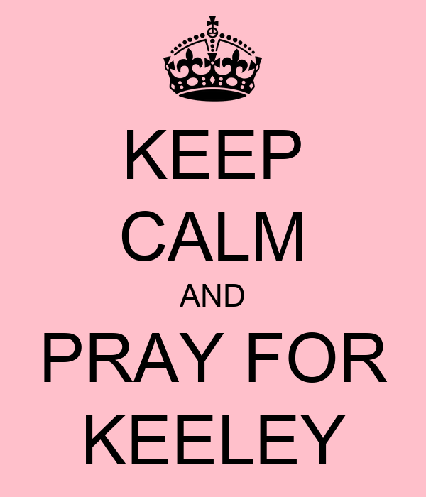KEEP CALM AND PRAY FOR KEELEY