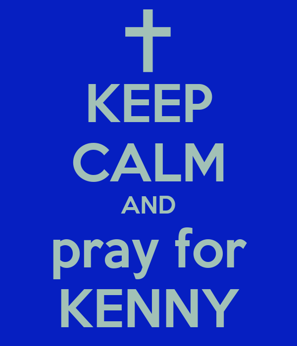 KEEP CALM AND pray for KENNY
