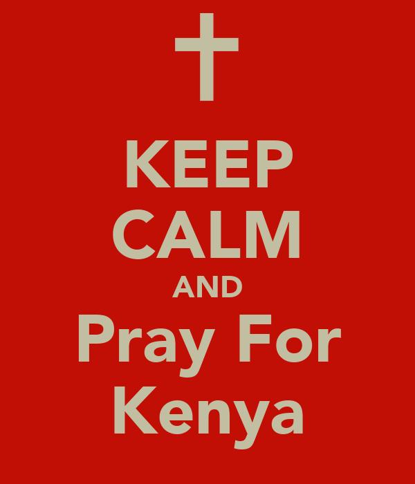 KEEP CALM AND Pray For Kenya