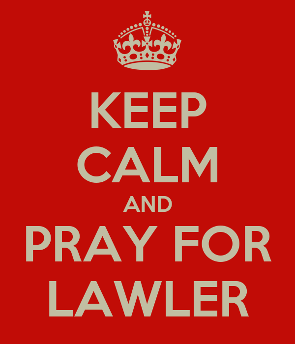 KEEP CALM AND PRAY FOR LAWLER