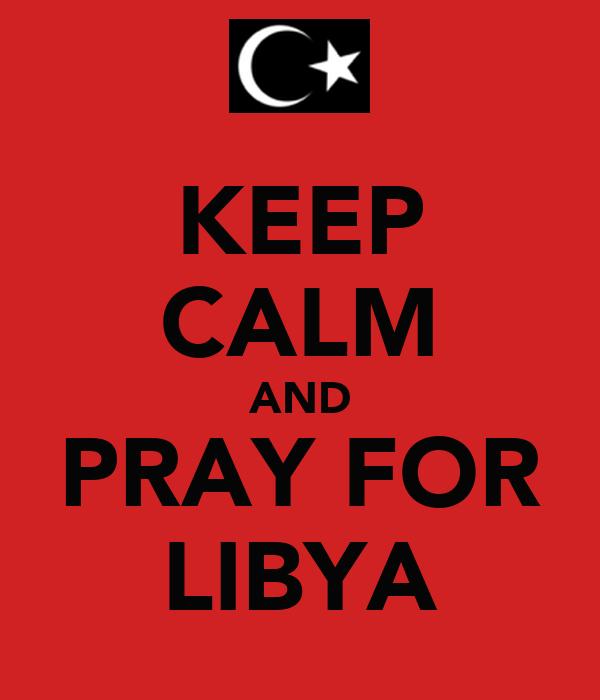 KEEP CALM AND PRAY FOR LIBYA