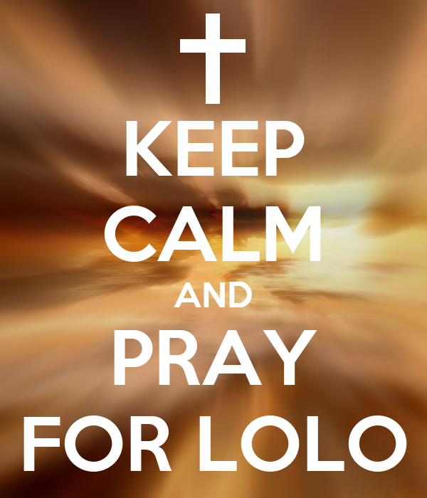 KEEP CALM AND PRAY FOR LOLO