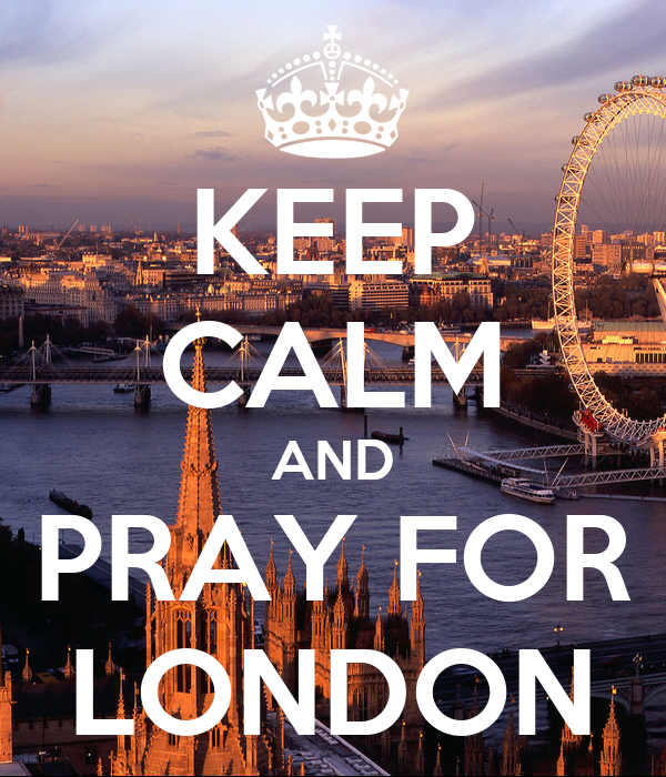 KEEP CALM AND PRAY FOR LONDON