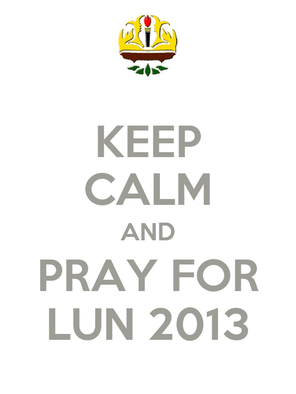 KEEP CALM AND PRAY FOR LUN 2013