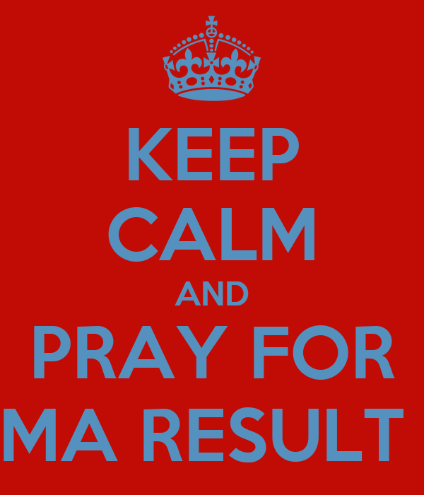 KEEP CALM AND PRAY FOR MA RESULT