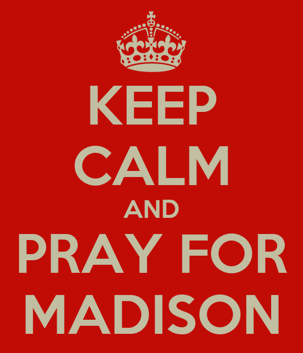KEEP CALM AND PRAY FOR MADISON