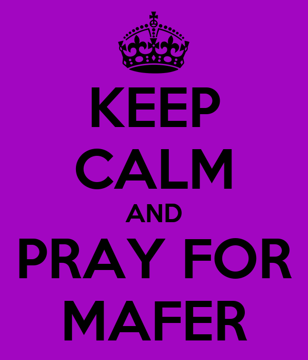 KEEP CALM AND PRAY FOR MAFER
