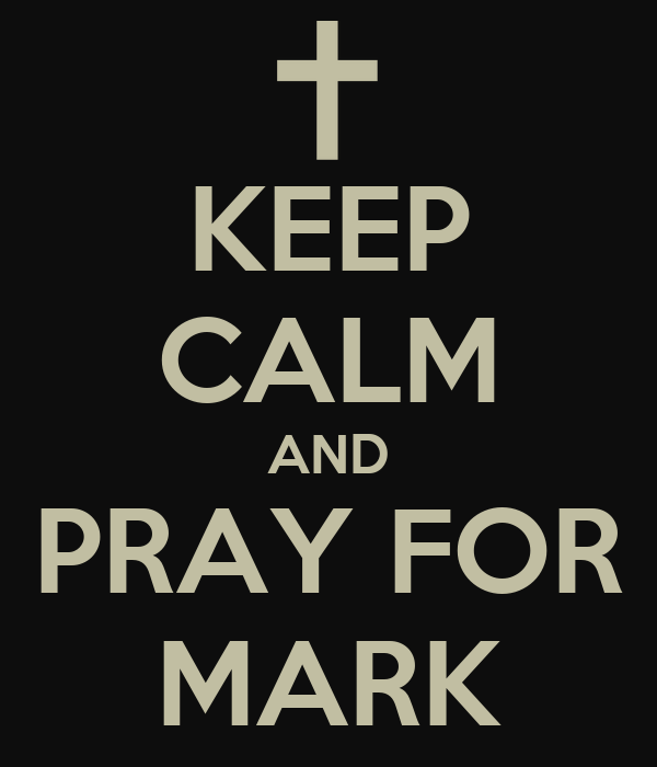 KEEP CALM AND PRAY FOR MARK