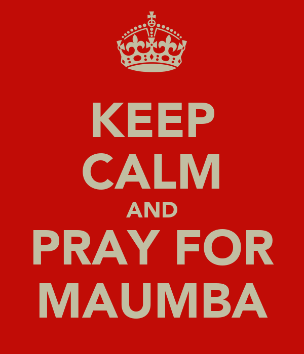 KEEP CALM AND PRAY FOR MAUMBA
