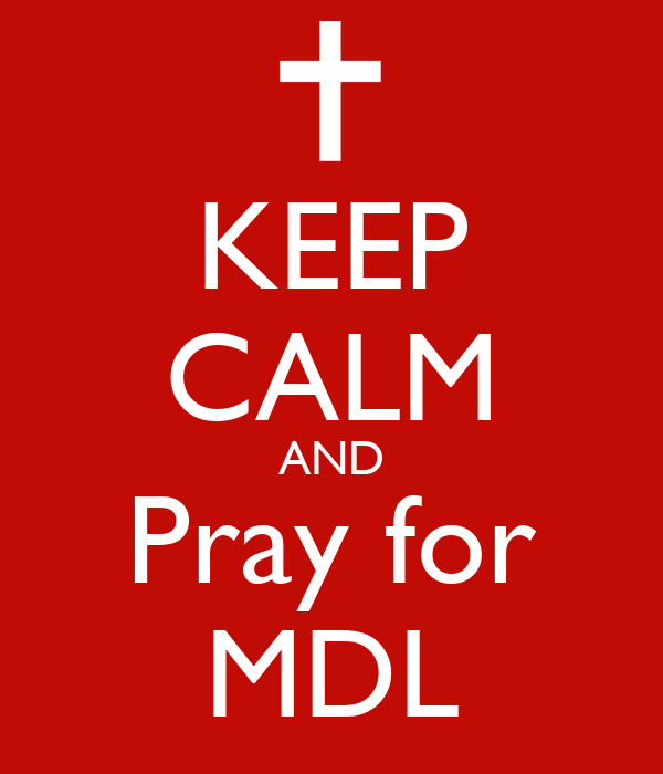 KEEP CALM AND Pray for MDL