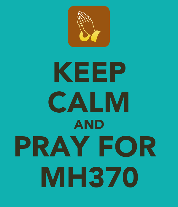 KEEP CALM AND PRAY FOR  MH370