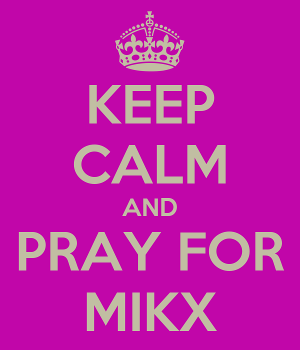 KEEP CALM AND PRAY FOR MIKX