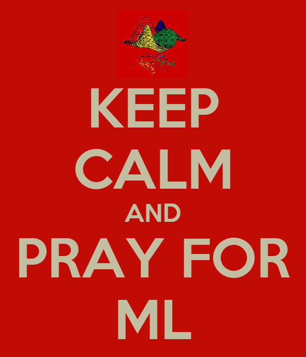 KEEP CALM AND PRAY FOR ML