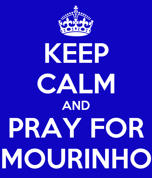 KEEP CALM AND PRAY FOR MOURINHO