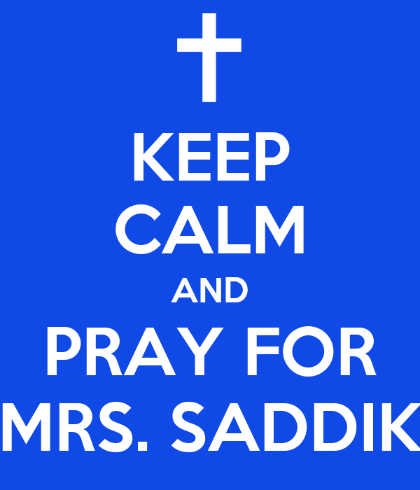KEEP CALM AND PRAY FOR MRS. SADDIK