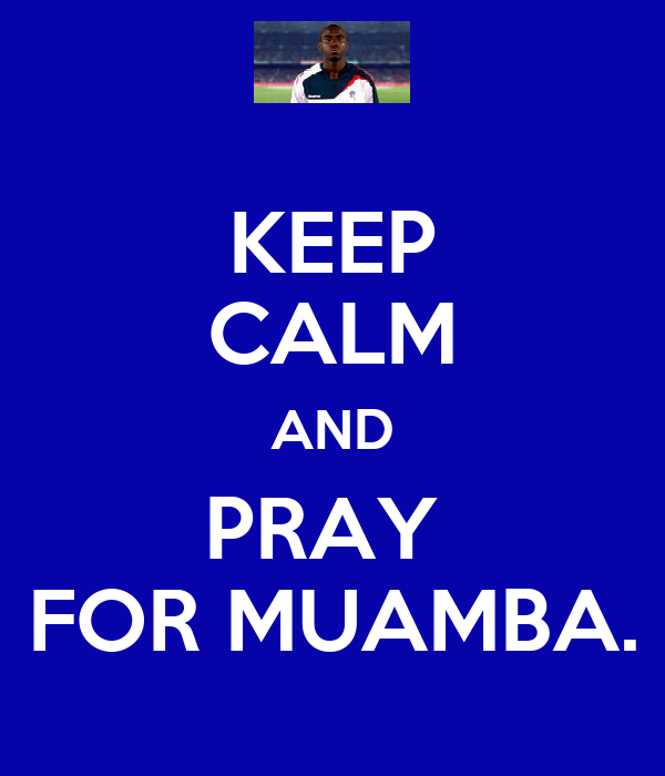 KEEP CALM AND PRAY  FOR MUAMBA.